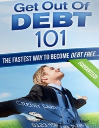 Cover Get Out of Debt 101 - The Fastest Way to Become Debt Free