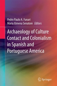 Cover Archaeology of Culture Contact and Colonialism in Spanish and Portuguese America