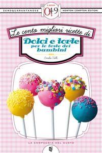 Cover Le cento migliori ricette di dolci e torte per le feste dei bambini