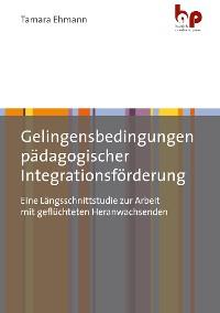Cover Gelingensbedingungen pädagogischer Integrationsförderung