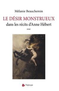 Cover Le desir monstrueux dans les recits d'Anne Hebert