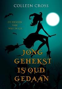 Cover Jong Gehekst is oud Gedaan: een paranormale detectiveroman