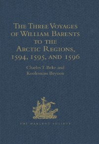 Cover Three Voyages of William Barents to the Arctic Regions, 1594, 1595, and 1596, by Gerrit de Veer