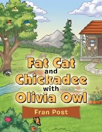 Cover Fat Cat and Chickadee with Olivia Owl