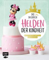 Cover Helden der Kindheit – Das Backbuch – Motivtorten, Muffins, Kekse & mehr