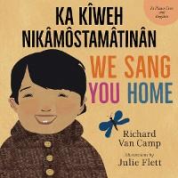 Cover We Sang You Home / Ka Kîweh Nikâmôstamâtinân