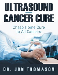 Cover Ultrasound—Cancer Cure: Cheap Home Cure to All Cancers