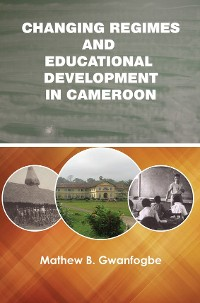 Cover Changing Regimes and Educational Development in Cameroon