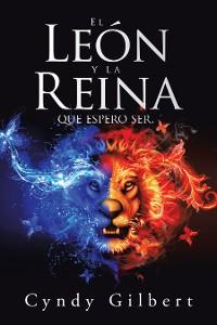 Cover El León Y La Reina Que Espero Ser.
