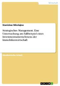 Cover Strategisches Management. Eine Untersuchung am Fallbeispiel eines Investmentunternehmens der Immobilienwirtschaft