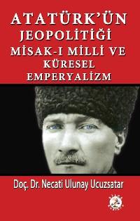 Cover Atatürk'ün Jeopolitiği Misak-ı Milli ve Küresel Emperyalizm