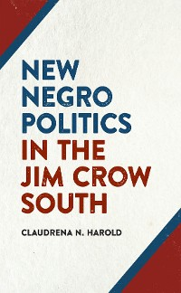 Cover New Negro Politics in the Jim Crow South