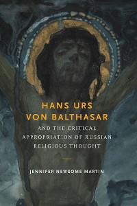 Cover Hans Urs von Balthasar and the Critical Appropriation of Russian Religious Thought