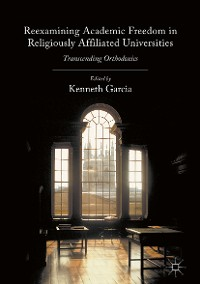 Cover Reexamining Academic Freedom in Religiously Affiliated Universities