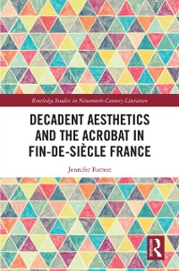 Cover Decadent Aesthetics and the Acrobat in French Fin de siecle