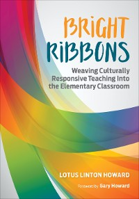 Cover Bright Ribbons: Weaving Culturally Responsive Teaching Into the Elementary Classroom