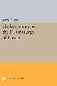Cover Shakespeare and the Dramaturgy of Power