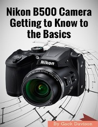 Cover Nikon B500 Camera Getting to Know to the Basics