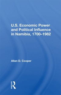 Cover U.S. Economic Power And Political Influence In Namibia, 1700-1982