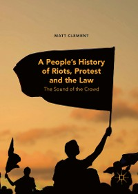 Cover A People's History of Riots, Protest and the Law