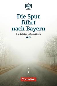 Cover Die DaF-Bibliothek / A2/B1 - Die Spur führt nach Bayern