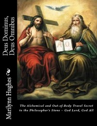 Cover Deus Dominus, Deus Omnibus: The Alchemical and Out-of-Body Travel Secret to the Philosopher's Stone - God Lord, God All