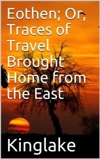 Cover Eothen; Or, Traces of Travel Brought Home from the East