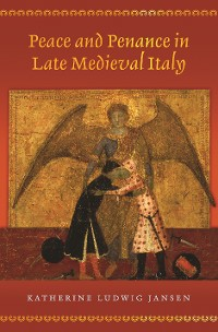 Cover Peace and Penance in Late Medieval Italy