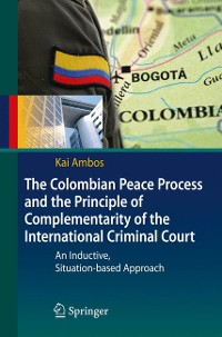 Cover The Colombian Peace Process and the Principle of Complementarity of the International Criminal Court