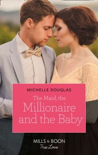 Cover Maid, The Millionaire And The Baby (Mills & Boon True Love)