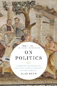 Cover On Politics: A History of Political Thought: From Herodotus to the Present