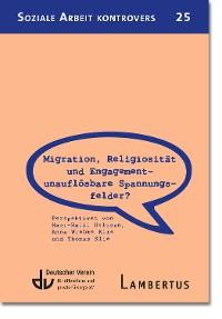 Cover Migration, Religiosität und Engagement – unauflösbare Spannungsfelder?