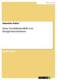 Cover Neue Geschäftsmodelle von Energieunternehmen