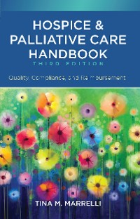 Cover Hospice and Palliative Care Handbook, Third Edition: Quality, Compliance, and Reimbursement