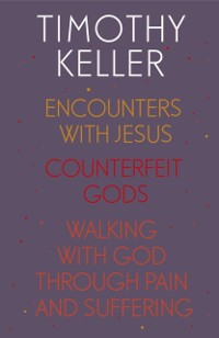 Cover Timothy Keller: Encounters With Jesus, Counterfeit Gods and Walking with God through Pain and Suffering