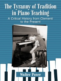 Cover The Tyranny of Tradition in Piano Teaching