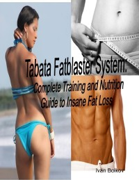 Cover Tabata Fatblaster System: Complete Training and Nutrition Guide to Insane Fat Loss