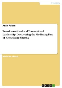 Cover Transformational and Transactional Leadership. Discovering the Mediating Part of Knowledge Sharing