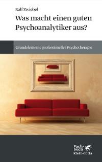 Cover Was macht einen guten Psychoanalytiker aus?