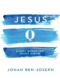 Cover Jesus Q: Every Question Jesus Asked
