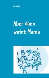 Cover Aber dann weint Mama