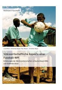 Cover Volkswirtschaftliche Aspekte einer Fußball-WM. Erfahrungen der Weltmeisterschaften in Deutschland 2006 und Südafrika 2010