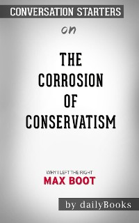 Cover The Corrosion of Conservatism: Why I Left the Right by Max Boot  | Conversation Starters