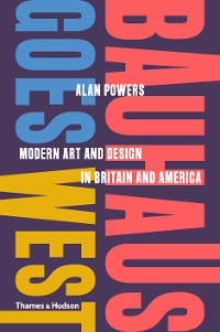 Cover Bauhaus Goes West: Modern Art and Design in Britain and America