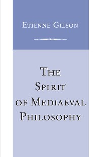 Cover Spirit of Mediaeval Philosophy, The