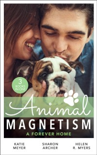 Cover Animal Magnetism: A Forever Home: A Valentine for the Veterinarian / Single Father: Wife and Mother Wanted / Groomed for Love