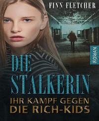 Cover Die Stalkerin - ihr Kampf gegen die Rich-Kids