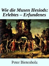 Cover Wie Die Musen Hesiods: Erlebtes - Erfundenes