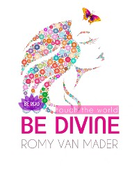 Cover BE DIVINE & touch the world