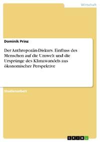Cover Der Anthropozän-Diskurs. Einfluss des Menschen auf die Umwelt und die Ursprünge des Klimawandels aus ökonomischer Perspektive
